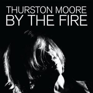 Thurston Moore By the Fire