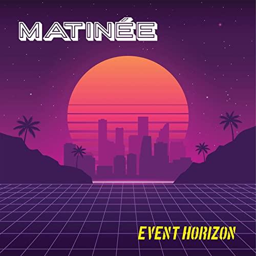 Matinee Event Horizon